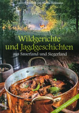 Wildgerichte und Jagdgeschichten aus Siegerland und Sauerland, Autor: Joachim Nierhoff